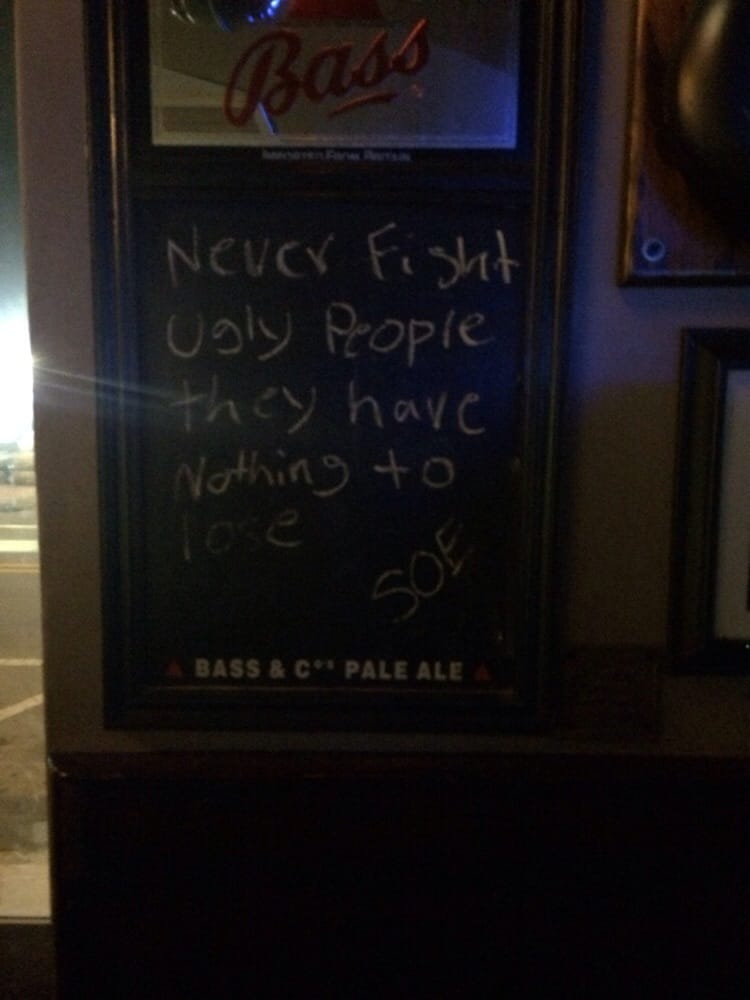 Ugly People at The Beach Robbie o 39 Connells Irish Pub Never Fight Ugly People They Have Nothing to